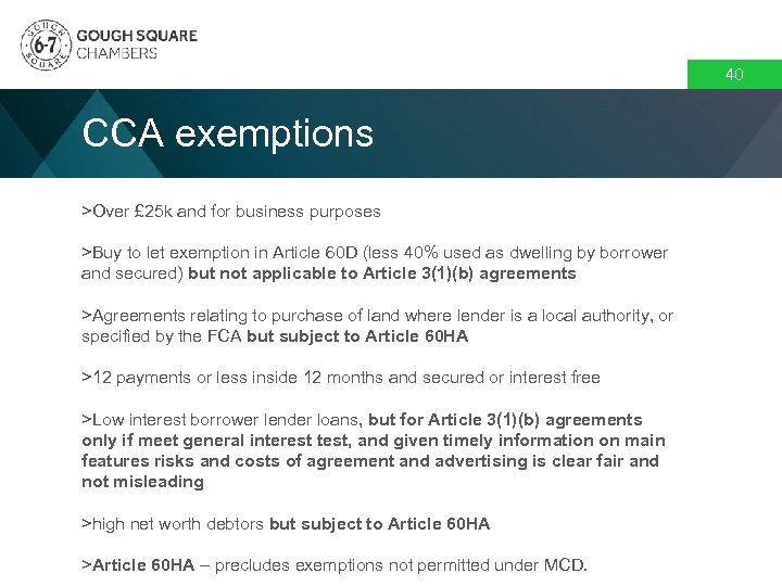 40 CCA exemptions >Over £ 25 k and for business purposes >Buy to let