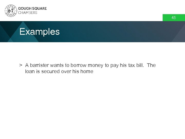 45 Examples > A barrister wants to borrow money to pay his tax bill.