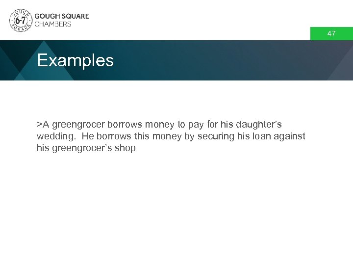 47 Examples >A greengrocer borrows money to pay for his daughter's wedding. He borrows