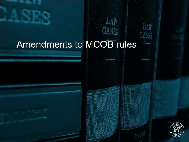 Amendments to MCOB rules