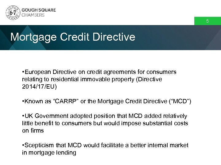 5 Mortgage Credit Directive • European Directive on credit agreements for consumers relating to