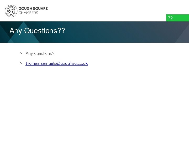 72 Any Questions? ? > Any questions? > thomas. samuels@goughsq. co. uk