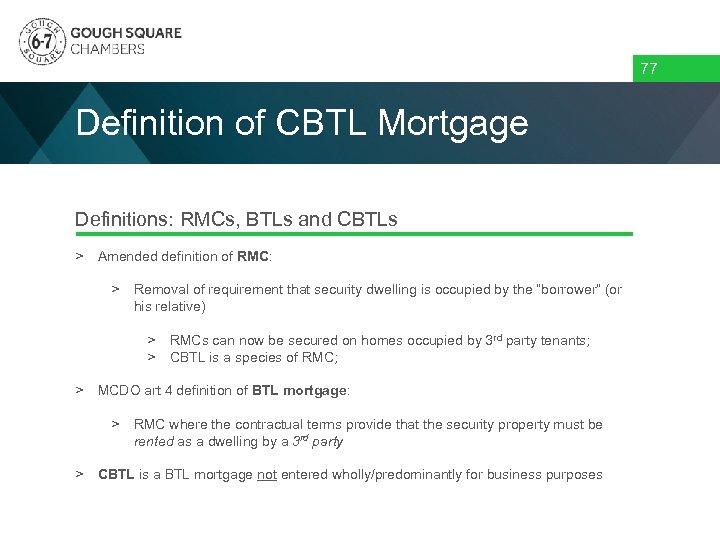 77 Definition of CBTL Mortgage Definitions: RMCs, BTLs and CBTLs > Amended definition of
