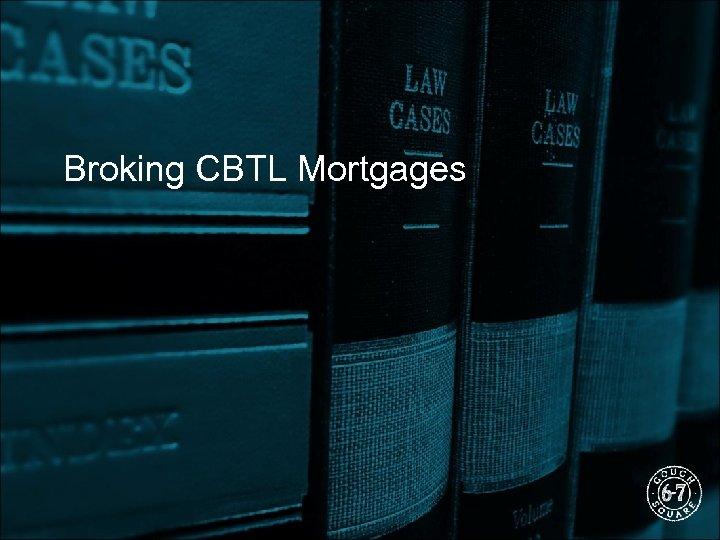 Broking CBTL Mortgages