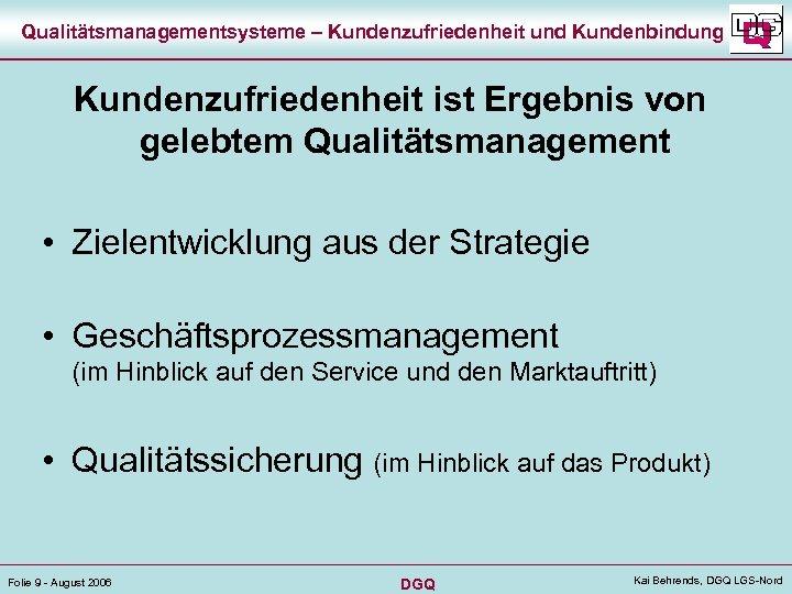 Qualitätsmanagementsysteme – Kundenzufriedenheit und Kundenbindung Kundenzufriedenheit ist Ergebnis von gelebtem Qualitätsmanagement • Zielentwicklung aus