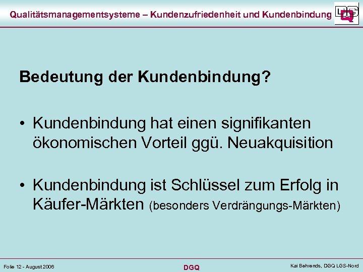 Qualitätsmanagementsysteme – Kundenzufriedenheit und Kundenbindung Bedeutung der Kundenbindung? • Kundenbindung hat einen signifikanten ökonomischen