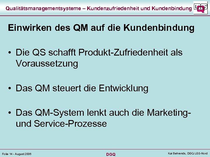 Qualitätsmanagementsysteme – Kundenzufriedenheit und Kundenbindung Einwirken des QM auf die Kundenbindung • Die QS