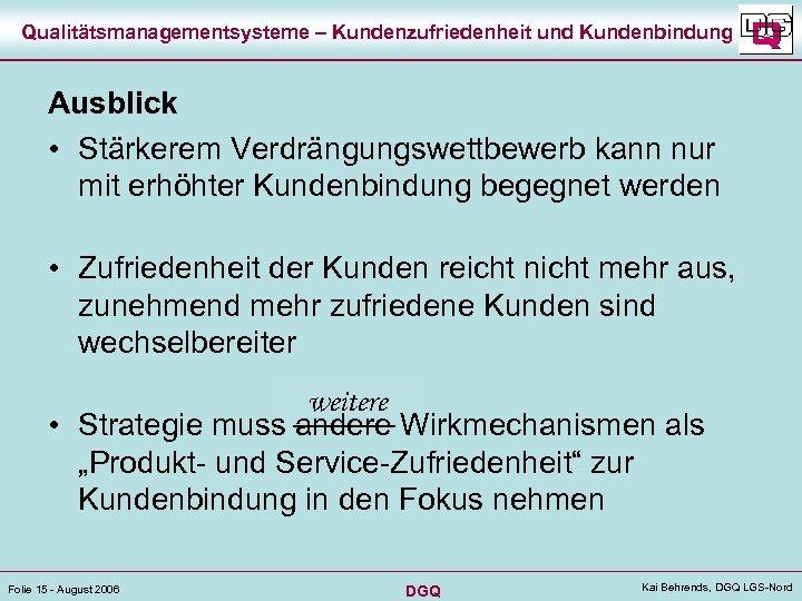 Qualitätsmanagementsysteme – Kundenzufriedenheit und Kundenbindung Ausblick • Stärkerem Verdrängungswettbewerb kann nur mit erhöhter Kundenbindung