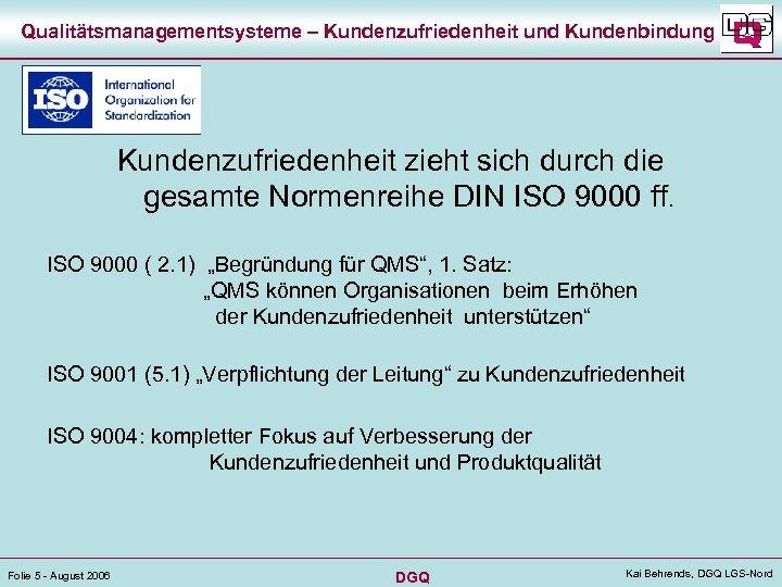 Qualitätsmanagementsysteme – Kundenzufriedenheit und Kundenbindung Kundenzufriedenheit zieht sich durch die gesamte Normenreihe DIN ISO
