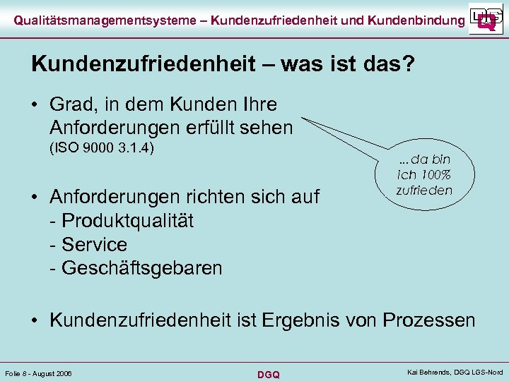 Qualitätsmanagementsysteme – Kundenzufriedenheit und Kundenbindung Kundenzufriedenheit – was ist das? • Grad, in dem