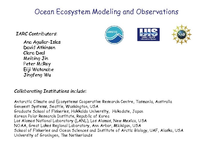 Ocean Ecosystem Modeling and Observations IARC Contributors: Ana Aguilar-Islas David Atkinson Clara Deal Meibing