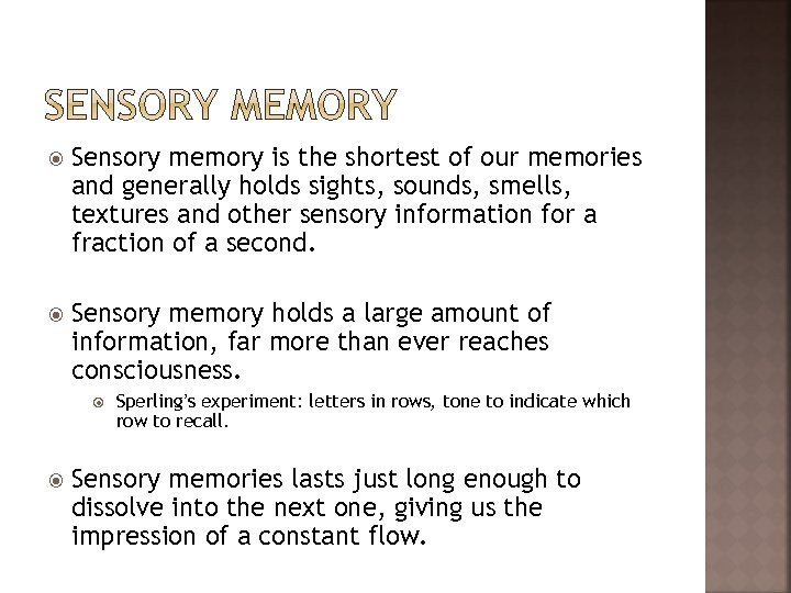 Sensory memory is the shortest of our memories and generally holds sights, sounds,