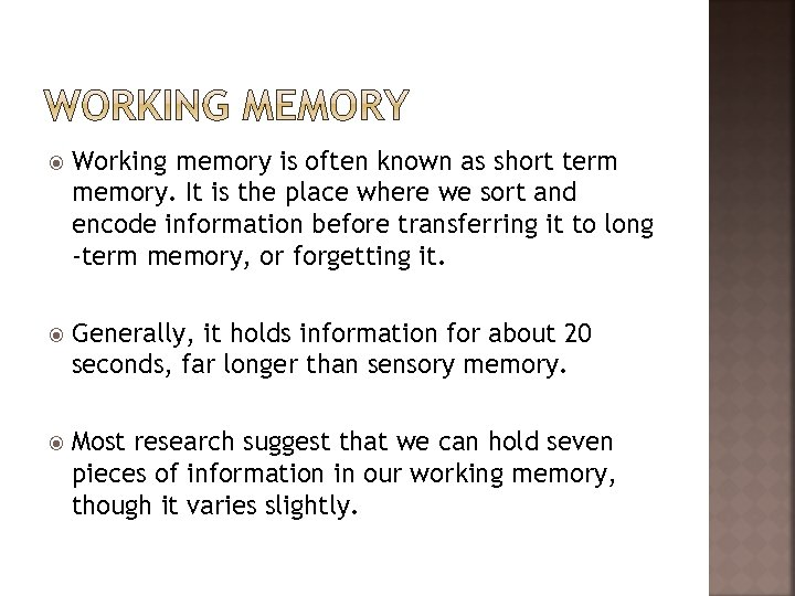 Working memory is often known as short term memory. It is the place