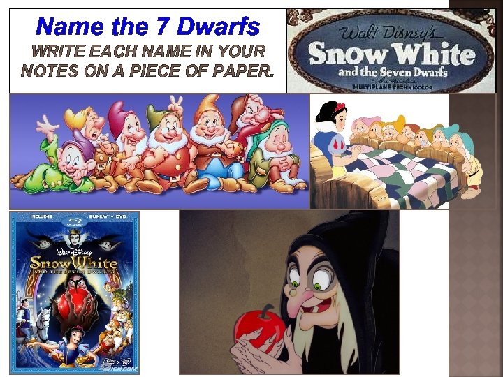 Name the 7 Dwarfs WRITE EACH NAME IN YOUR NOTES ON A PIECE OF