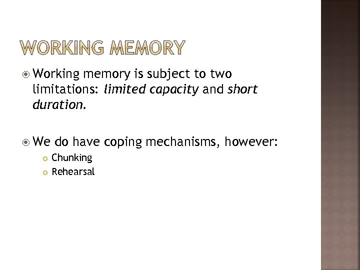 Working memory is subject to two limitations: limited capacity and short duration. We
