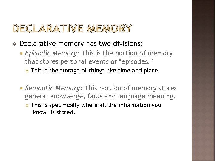 Declarative memory has two divisions: Episodic Memory: This is the portion of memory