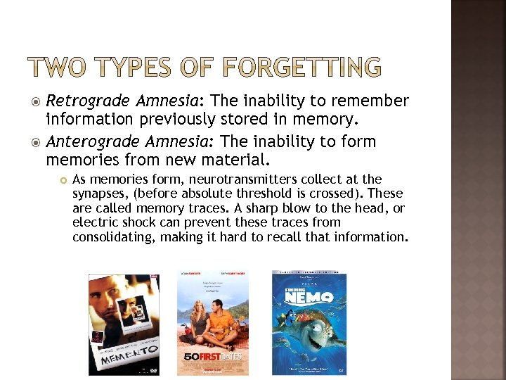Retrograde Amnesia: The inability to remember information previously stored in memory. Anterograde Amnesia: The