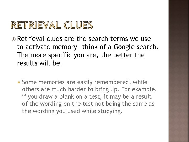 Retrieval clues are the search terms we use to activate memory—think of a