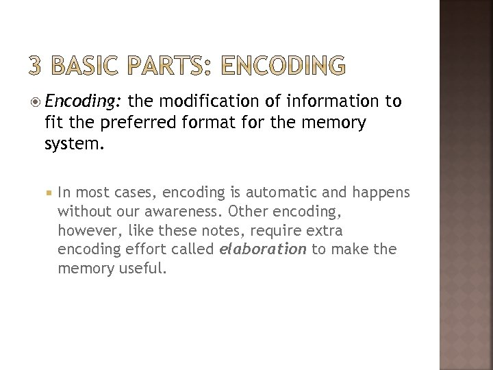 Encoding: the modification of information to fit the preferred format for the memory