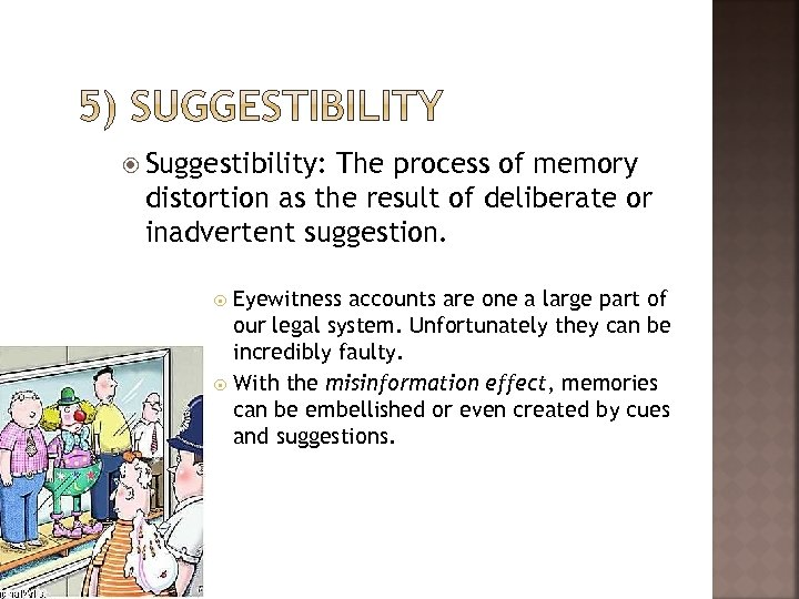 Suggestibility: The process of memory distortion as the result of deliberate or inadvertent