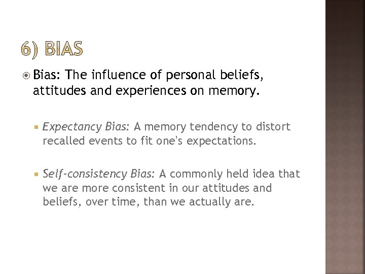Bias: The influence of personal beliefs, attitudes and experiences on memory. Expectancy Bias: