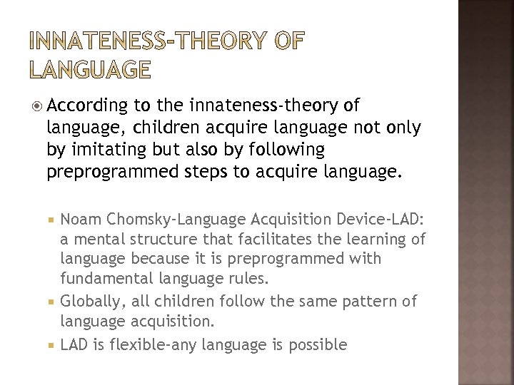 According to the innateness-theory of language, children acquire language not only by imitating