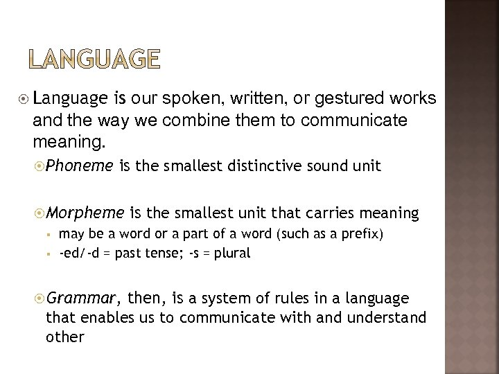 Language is our spoken, written, or gestured works and the way we combine