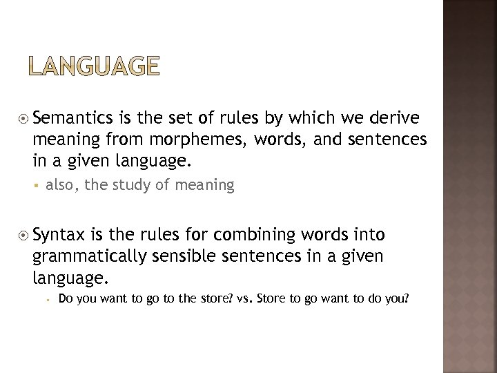 Semantics is the set of rules by which we derive meaning from morphemes,