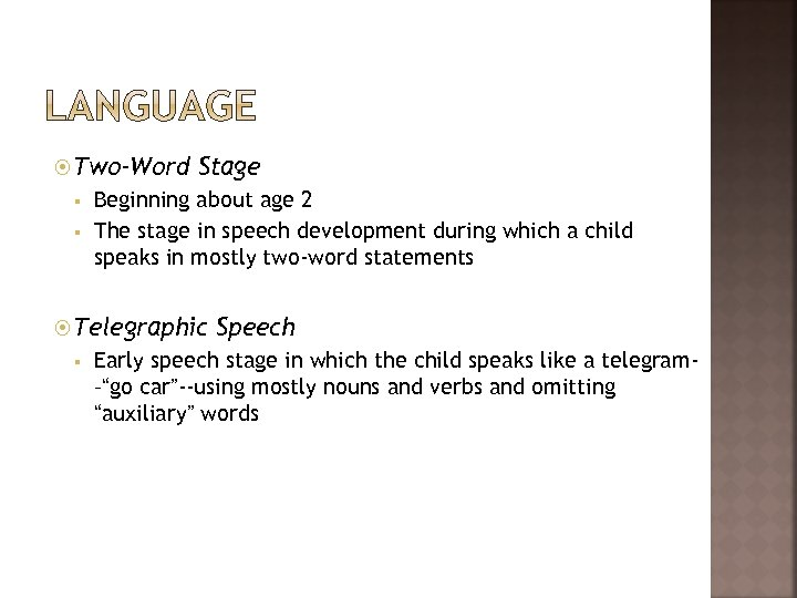 Two-Word § § Stage Beginning about age 2 The stage in speech development