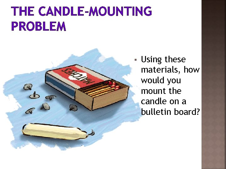 THE CANDLE-MOUNTING PROBLEM § Using these materials, how would you mount the candle on