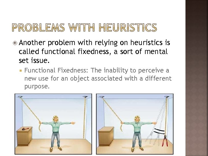 Another problem with relying on heuristics is called functional fixedness, a sort of