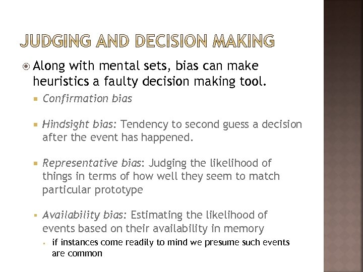 Along with mental sets, bias can make heuristics a faulty decision making tool.