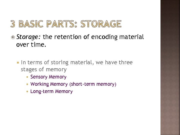Storage: the retention of encoding material over time. In terms of storing material,