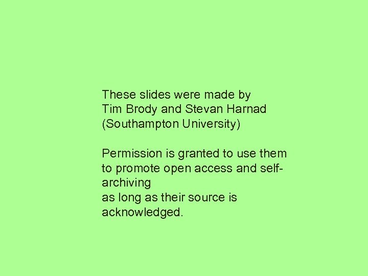 These slides were made by Tim Brody and Stevan Harnad (Southampton University) Permission is