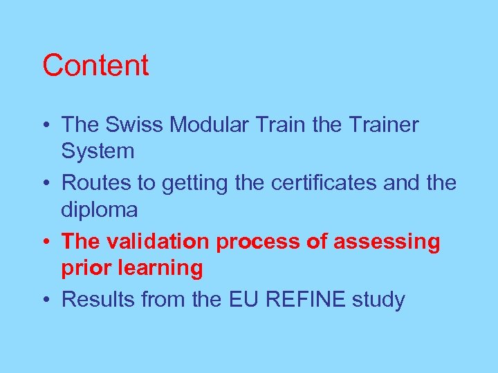 Content • The Swiss Modular Train the Trainer System • Routes to getting the