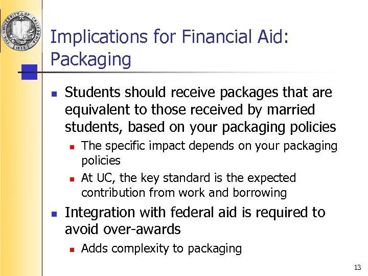 Implications for Financial Aid: Packaging n Students should receive packages that are equivalent to