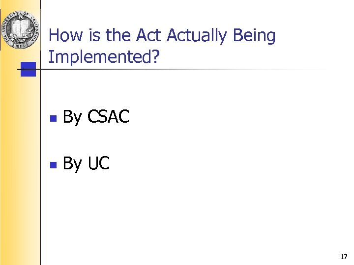 How is the Actually Being Implemented? n By CSAC n By UC 17