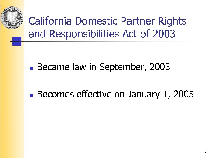 California Domestic Partner Rights and Responsibilities Act of 2003 n Became law in September,