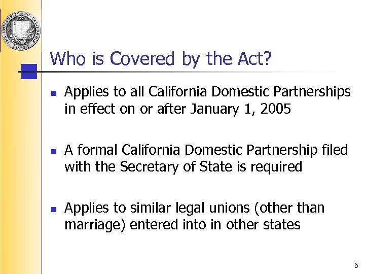 Who is Covered by the Act? n n n Applies to all California Domestic