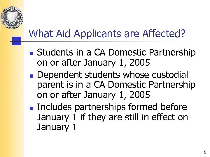 What Aid Applicants are Affected? n n n Students in a CA Domestic Partnership