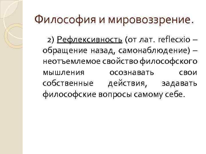 Философия и мировоззрение. 2) Рефлексивность (от лат. reflecxio – обращение назад, самонаблюдение) – неотъемлемое