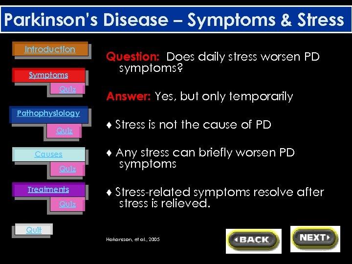 Parkinson's Disease – Symptoms & Stress Introduction Symptoms Quiz Pathophysiology Quiz Causes Quiz Treatments