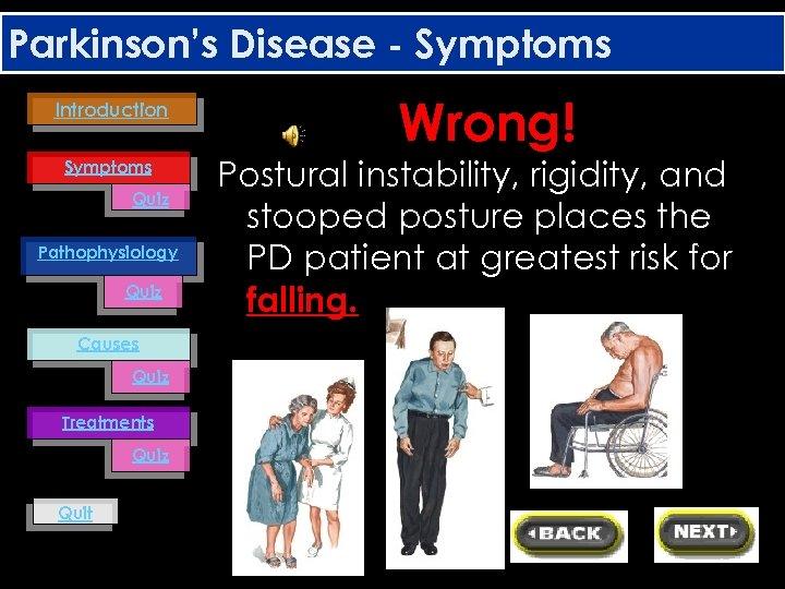 Parkinson's Disease - Symptoms Introduction Symptoms Quiz Pathophysiology Quiz Causes Quiz Treatments Quiz Quit