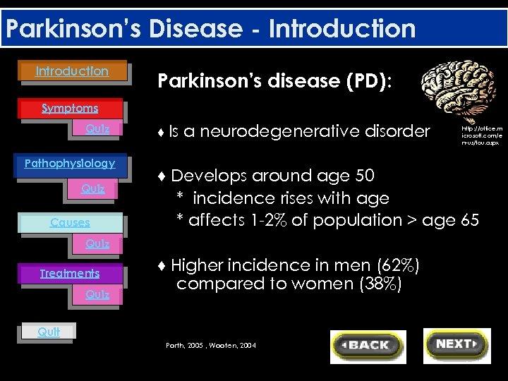 Parkinson's Disease - Introduction Parkinson's disease (PD): Symptoms Quiz Pathophysiology Quiz Causes ♦ Is
