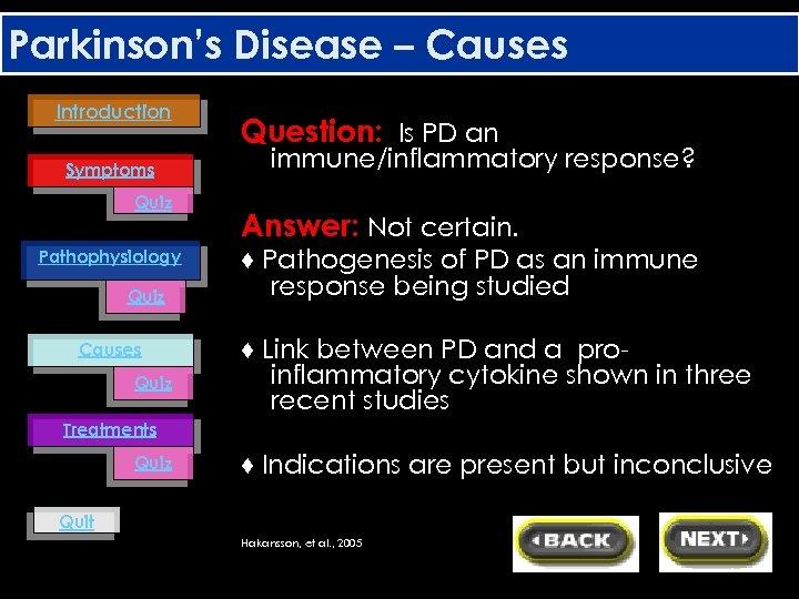 Parkinson's Disease – Causes Introduction Symptoms Quiz Pathophysiology Quiz Causes Quiz Question: Is PD