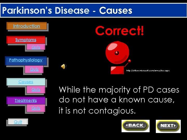 Parkinson's Disease - Causes Introduction Symptoms Correct! Quiz Pathophysiology Quiz http: //office. microsoft. com/en-us/tou.