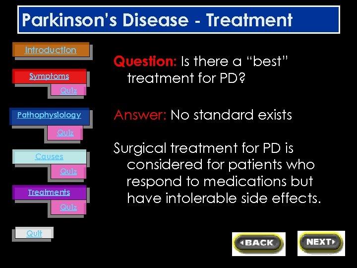 """Parkinson's Disease - Treatment Introduction Symptoms Quiz Pathophysiology Question: Is there a """"best"""" treatment"""