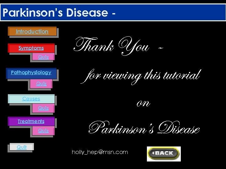 Parkinson's Disease Introduction Symptoms Quiz Pathophysiology Quiz Causes Quiz Treatments Quiz Quit Thank You