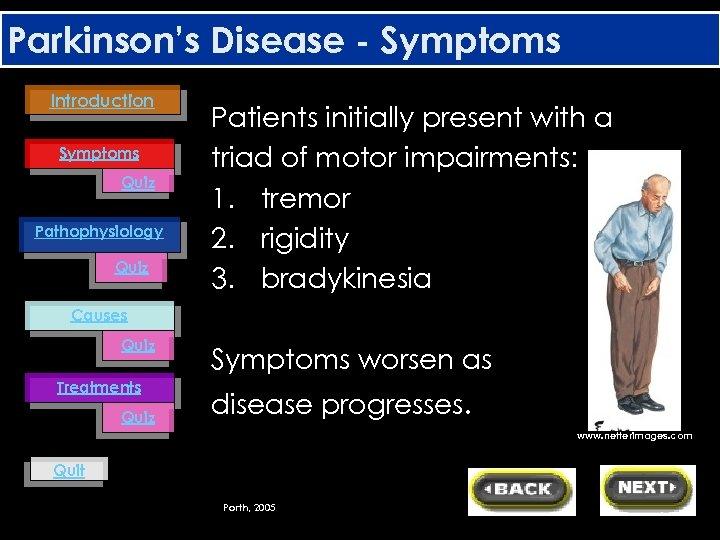 Parkinson's Disease - Symptoms Introduction Symptoms Quiz Pathophysiology Quiz Patients initially present with a
