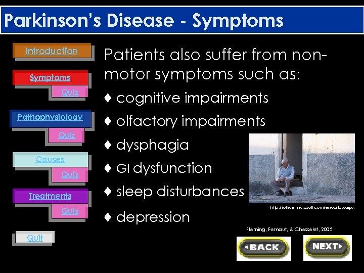 Parkinson's Disease - Symptoms Introduction Symptoms Quiz Pathophysiology Quiz Causes Quiz Treatments Quiz Patients